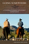 Going Somewhere - A Continuing Journey into Honest Horsemanship (Book 4)