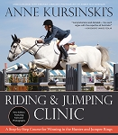 Anne Kursinski's Riding & Jumping Clinic: New Edition -  A Step-by-Step Course for Winning in the Hunter and Jumper Rings