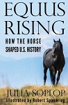 Equus Rising: How the Horse Shaped U.S. History
