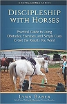 Discipleship with Horses: Practical Guide to Using Obstacles, Exercises, and Simple Cues to Get the Results You Want (Gospel Horse Series  Volume 3) 2nd Edition