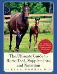 Ultimate Guide to Horse Feed, Supplements, and Nutrition, The