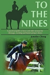 To the Nines A Practical Guide to Turnout for Dressage, Hunter-Jumper and Eventing