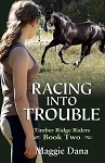 Racing into Trouble - Timber Ridge Riders Book 2